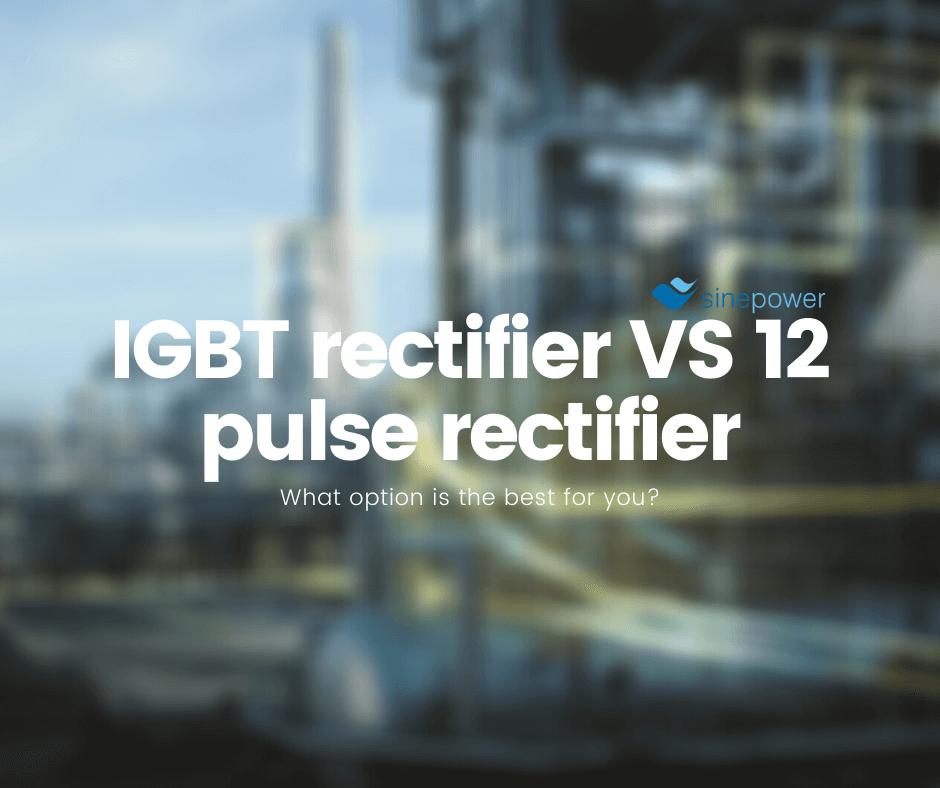 latest energy news igbt rectifier versus a 12 pulse rectifier